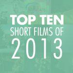 Top Ten Shorts of 2013