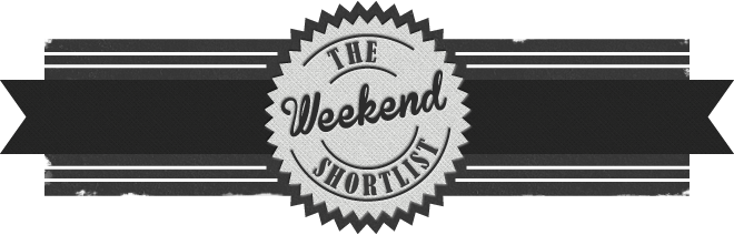 The Weekend Shortlist