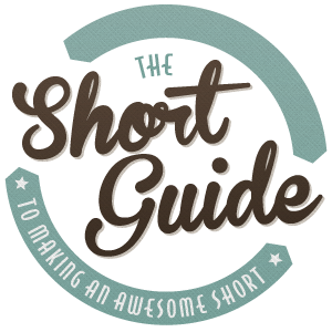 The Short Guide to Making an Awesome Short