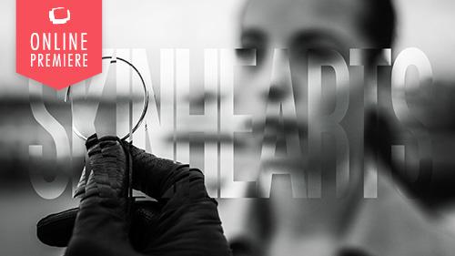 Skinhearts   Online Premiere