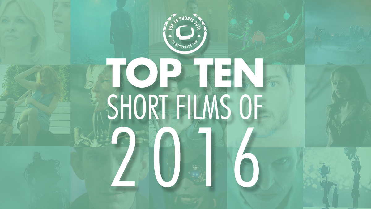 Top 10 Short Films of 2016 presented by Film Shortage