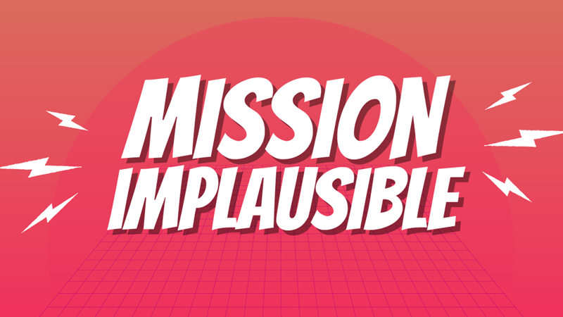 Mission Implausible